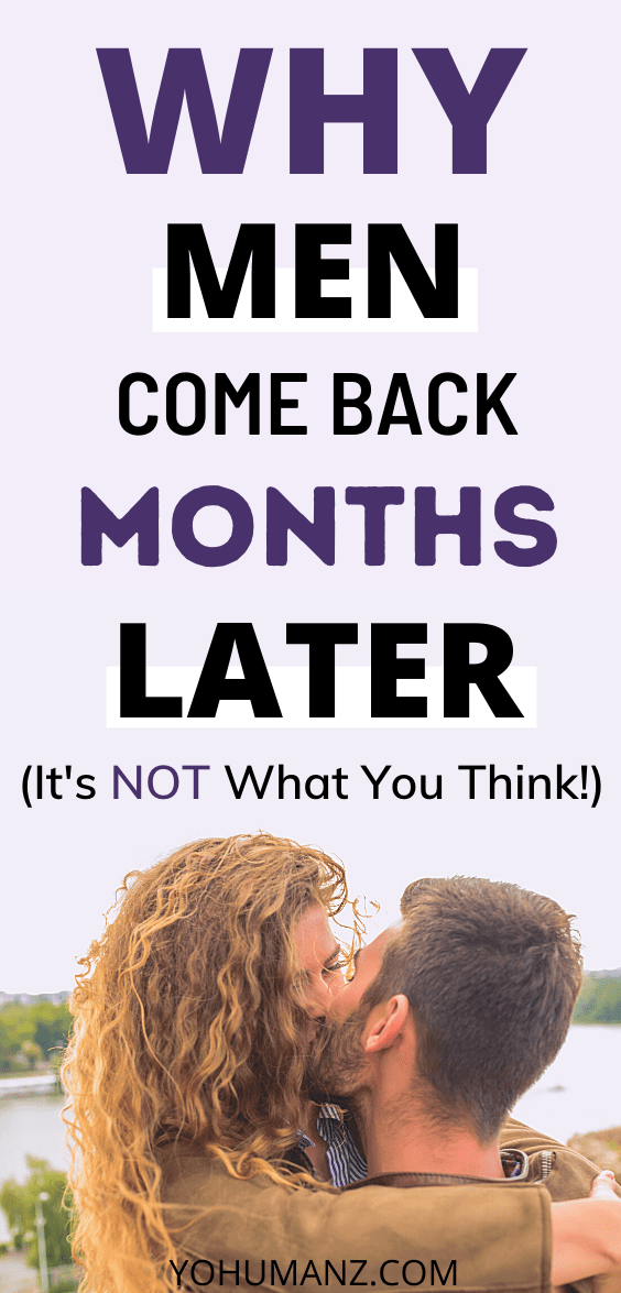why men come back months later
