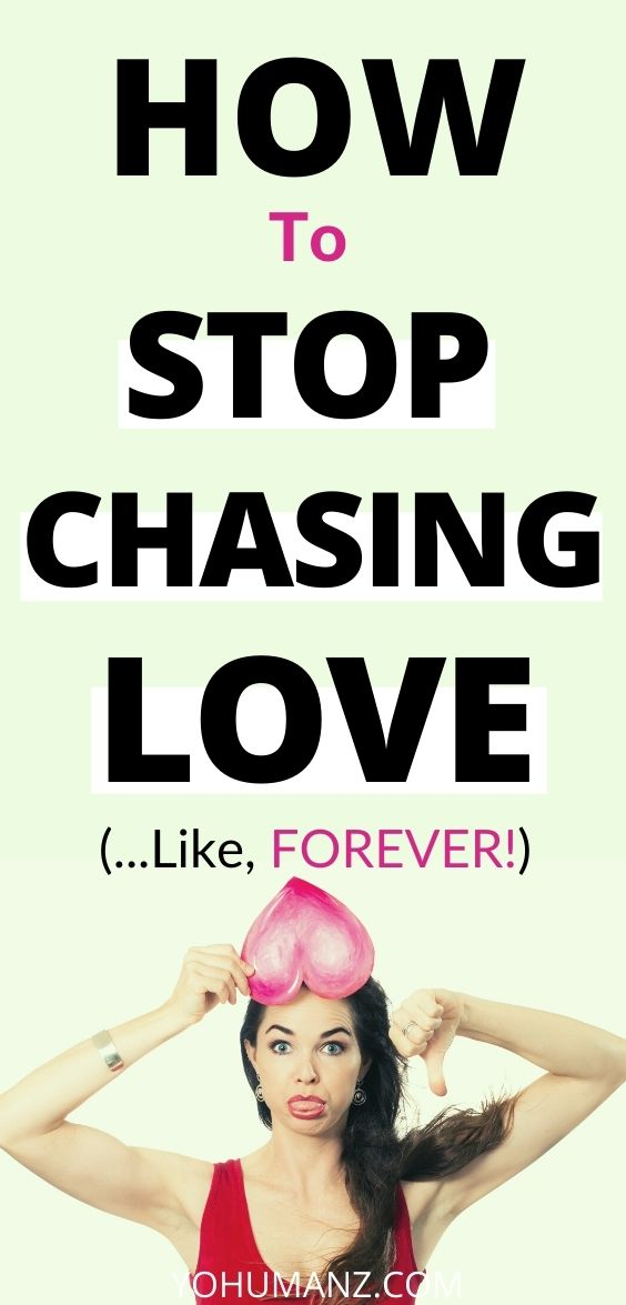 stop chasing love